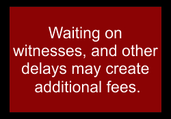 Waiting on witnesses and other delays may create additional fees.